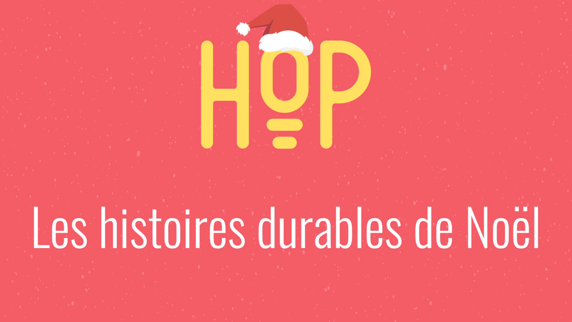 #HistoiresDurablesdeNoël soutenez HOP !